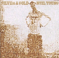 Neil Young - Silver and Gold