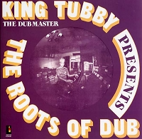 King Tubby – The Roots of Dub