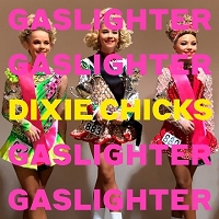 Chicks - Gaslighter (Dixie Chicks)