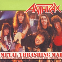 Anthrax – Metal Thrashing Mad: Live in Texas  '89